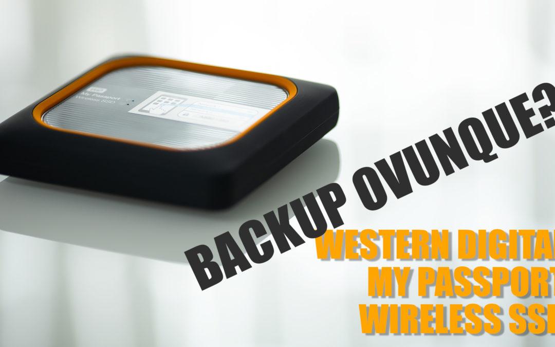 Backup ovunque? Western Digital My Passport Wireless SSD – La videorecensione
