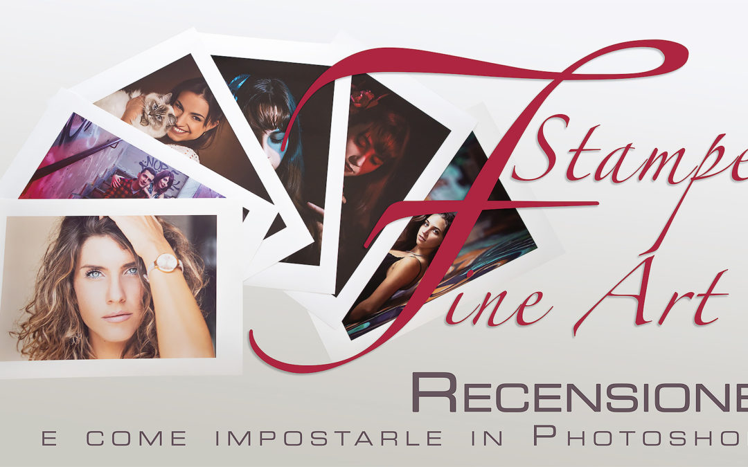 Stampe Fine-Art – Recensione e come impostarle su Photoshop