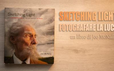 Sketching light – Fotografare la luce, di Joe McNally – Recensione libro fotografico