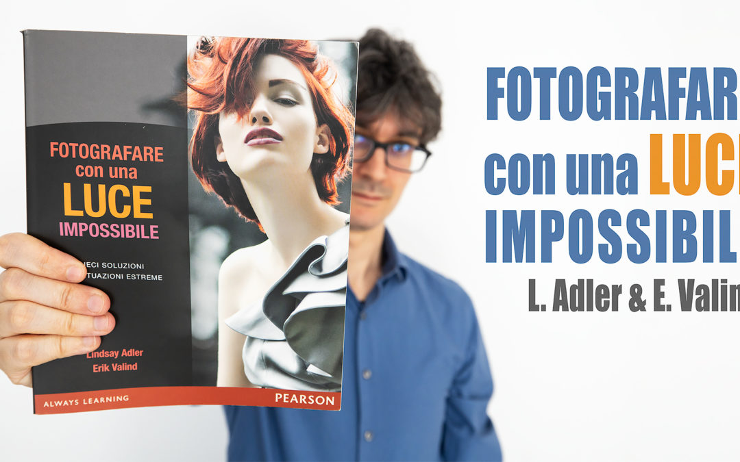 Fotografare con una luce impossibile – di Lindsay Adler e Erik Valind (recensione libro)