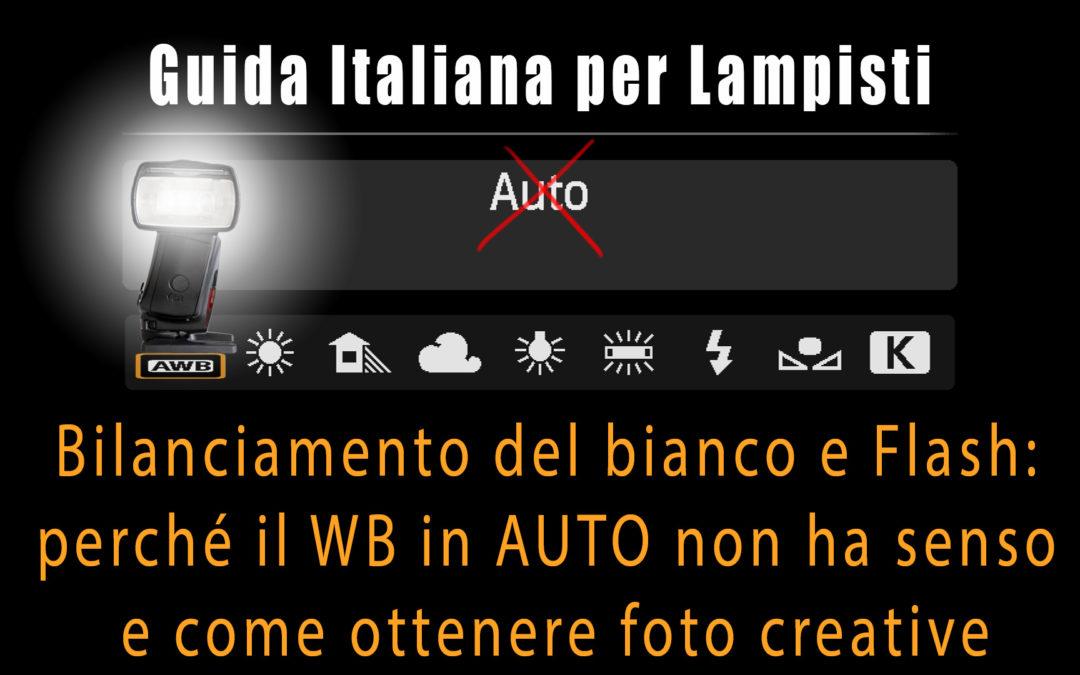 Guida Italiana per Lampisti – Bilanciamento del bianco e Flash: perché il WB in AUTO non ha senso e come ottenere foto creative