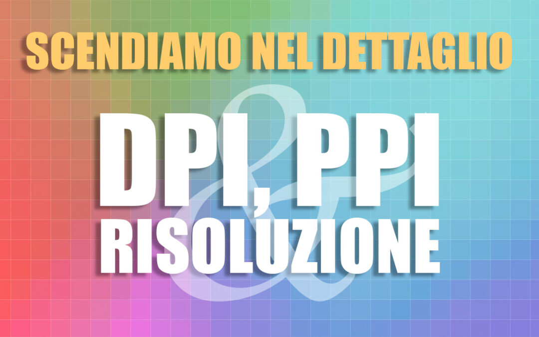 DPI, PPI. e risoluzione