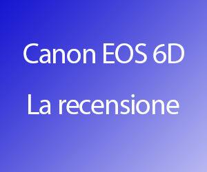 Canon 6d – La recensione